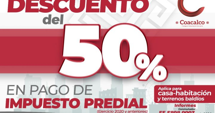 OFRECE GOBIERNO DE COACALCO DESCUENTO DE 50 % EN EL PAGO DEL PREDIAL DE 2020 Y AÑOS ANTERIORES